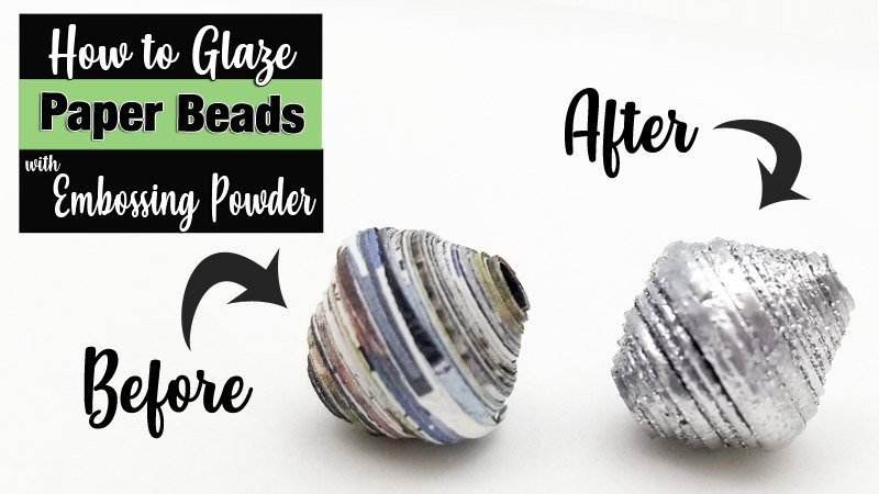 Glazing Paper Beads with Embossing Powder